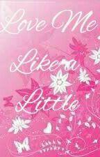 Love Me Like a Little by alittleandproud