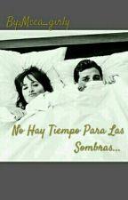 No Hay Tiempo Para Las Sombras... by Mcca_girly