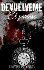 Devuélveme el Paraiso© [Pausada] by ILikeTheNightSky