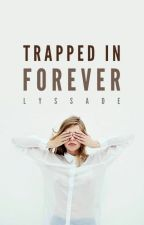 Trapped in Forever by LyssFrom1996