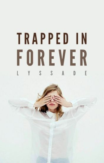 Trapped in Forever