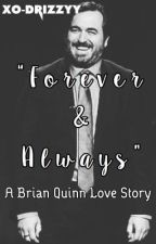 Forever & Always | Brian Quinn by xo-drizzyy