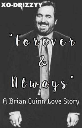 Forever & Always | Brian Quinn by xo-drizzyy