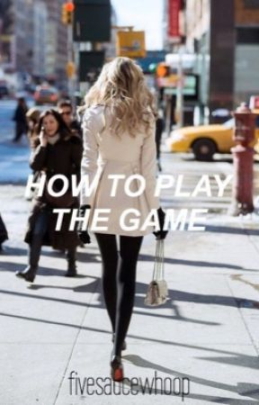 How To Play The Game. by fivesaucewhoop