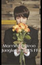 Married to Jeon Jungkook [ BTS Fanfiction ] by llovekkook