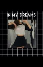 In My Dreams by evelyn_ishmael