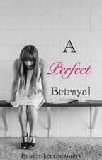 A perfect betrayal by BroxDre