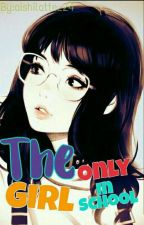 The Only Girl in School by aishilatte_24