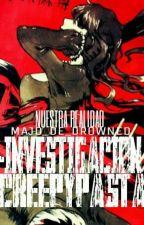 ~Investigacion Creepypasta~ by CreepyBitch001