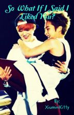 So what if I said I liked you? Xiumin x Luhan by XiuminKitty