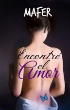 Encontré el amor (En Edición) by mafermar20