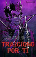 Traiciono por ti [Eridan x reader] by YourDarlin