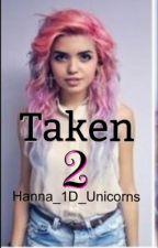Taken 2 (SEQUEL TO TAKEN) by Hanna_1D_Unicorns