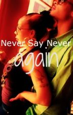 Never Say Never, Again (BOOK 2) by _KayDanielle_