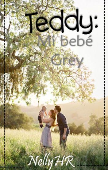 Teddy: Mi bebé Grey Parte II