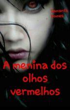 A menina dos olhos vermelhos by samanta2501