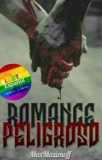 Romance Peligroso by MaxMaximoff