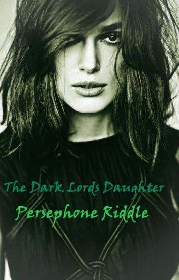 The Dark Lords Daughter: Persephone Riddle