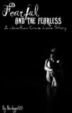 Fearful and the Fearless- A Jonathan Crane Fan Fiction by sweetmoriartea
