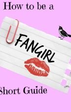 How to be a Fangirl- Short Guide by KornelijaDecember