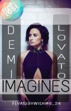Demi Lovato Imagines (Lesbian Stories)  by FlyAwayWithMe_24