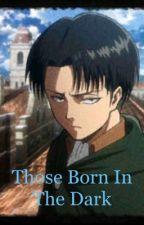 Those born in the dark (Levi love story) by Fireprincess499