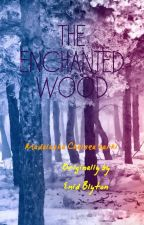 THE ENCHANTED WOOD by MadalashaChelsea