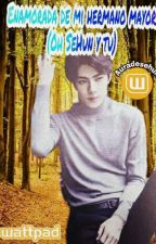 Enamorada de mi hermano mayor (sehun y tu) by auradesehun
