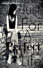 Just For A Perfect Life by alienbooklover