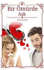 Bir Ömürde Aşk (AŞK'ın Yolu Bir Serisi, #4) by AslimAk