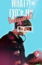 WHAT?! EXO's My Bodyguards? by boysmeetsnob