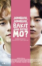Jongdae, Jongdae, Bakit ang bitter mo? [1] | xiuchen ff by namjafan