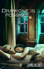 DRAMIONE IS POSSIBLE by camillaconti