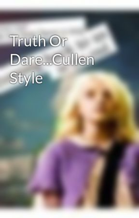 Truth Or Dare...Cullen Style by puppyluv242