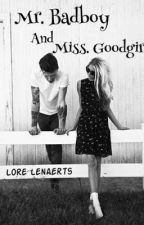Mr. Badboy and Miss. Goodgirl - The Bad Boy series #1 by Lorietje