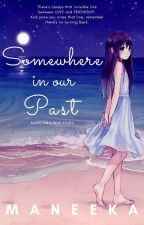 Somewhere In Our Past (A True Story) by Maneeka_05