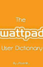 Wattpad User Dictionary by _Pissenlit_