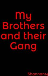 My Brothers and their Gang by Shannan14