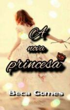 A Nova Princesa by beca_gomes57