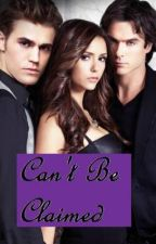 Can't Be Claimed (Being Revised) by vampireluvr107