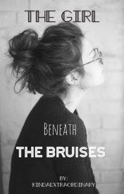 The girl beneath the bruises by gabyyhamilton