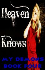 Heaven Knows (Book Four, My Demons Series, Supernatural) by heartofice97