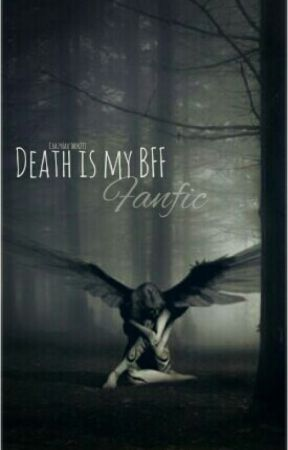 Death is My BFF - FANFIC by Crazy_author231