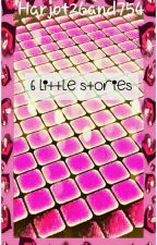 6 LITTLE STORIES (COMPLETED) by Harjot26and754