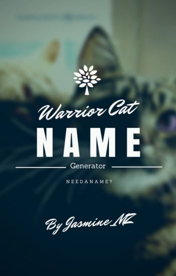 Warrior Cat Name Generator - StarsTempestuous - Wattpad