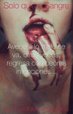 Solo quiero sangre || #2 Sé que estoy loca || by motionlessinyessica
