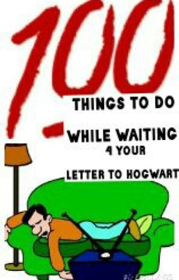 100 Things To Do While Your Waiting For Your Letter To Hogwarts