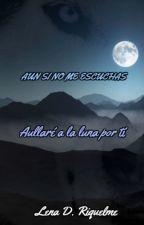 Aun si no me escuchas  (Terminado) by Lena-DR