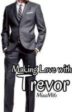 Making Love with Trevor PG13 by MissM16