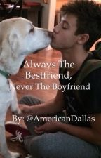 Always the Bestfriend, Never the Boyfriend (Cameron Dallas) by AmericanDallas